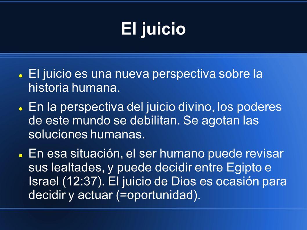 El juicio El juicio es una nueva perspectiva sobre la historia humana. En la perspectiva del juicio divino, los poderes de este mundo se debilitan. Se