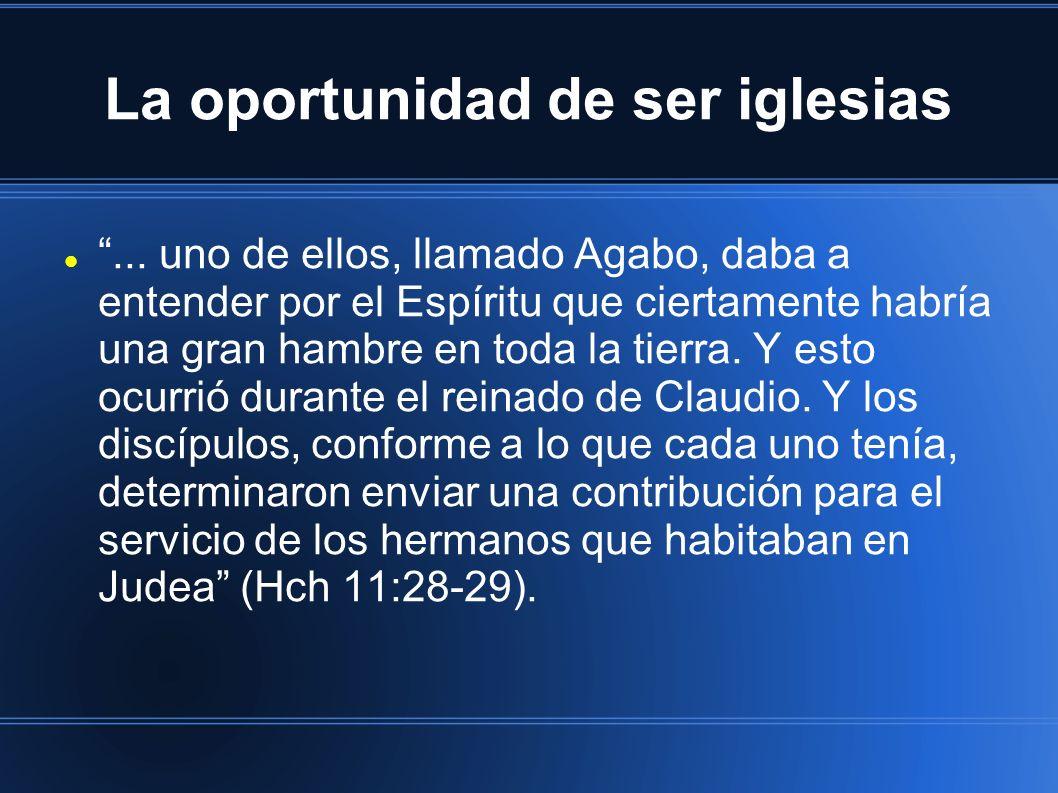 La oportunidad de ser iglesias... uno de ellos, llamado Agabo, daba a entender por el Espíritu que ciertamente habría una gran hambre en toda la tierr
