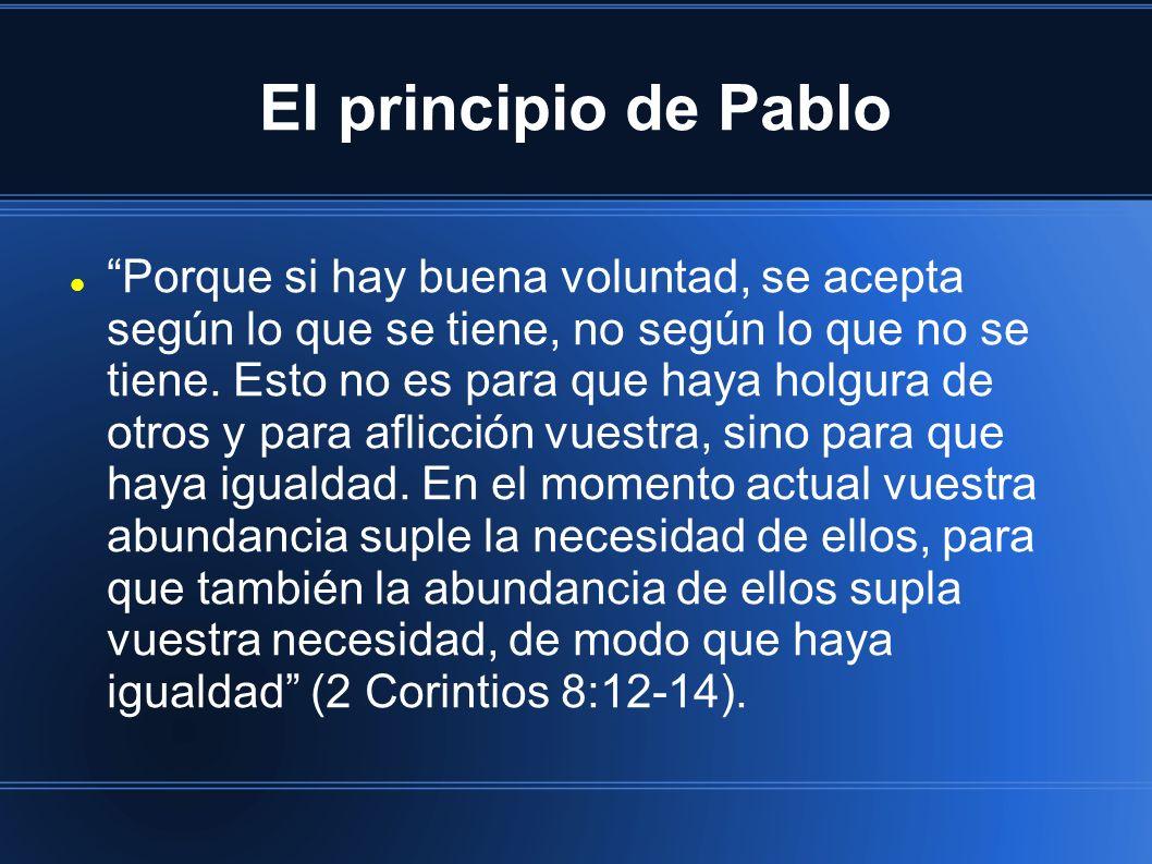 El principio de Pablo Porque si hay buena voluntad, se acepta según lo que se tiene, no según lo que no se tiene. Esto no es para que haya holgura de