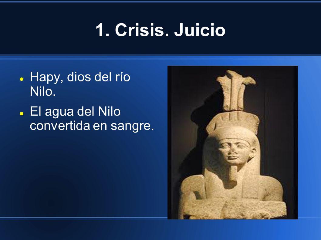 1. Crisis. Juicio Hapy, dios del río Nilo. El agua del Nilo convertida en sangre.