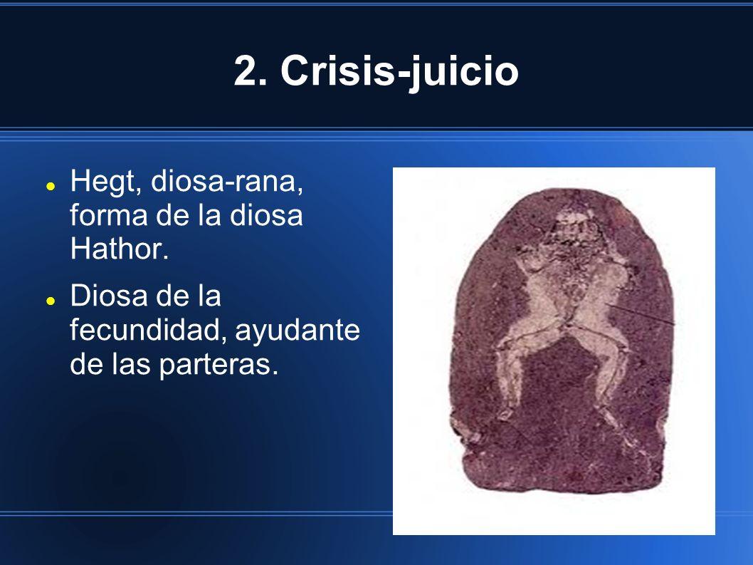 2.Crisis-juicio Hegt, diosa-rana, forma de la diosa Hathor.