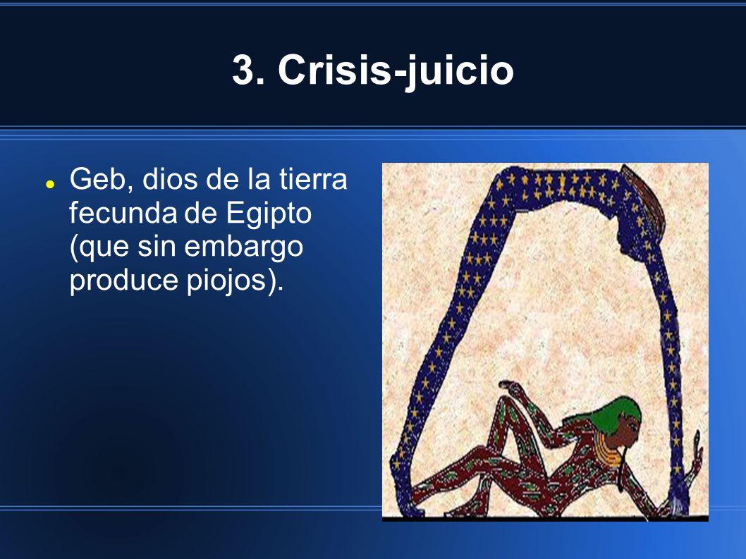 3. Crisis-juicio Geb, dios de la tierra fecunda de Egipto (que sin embargo produce piojos).