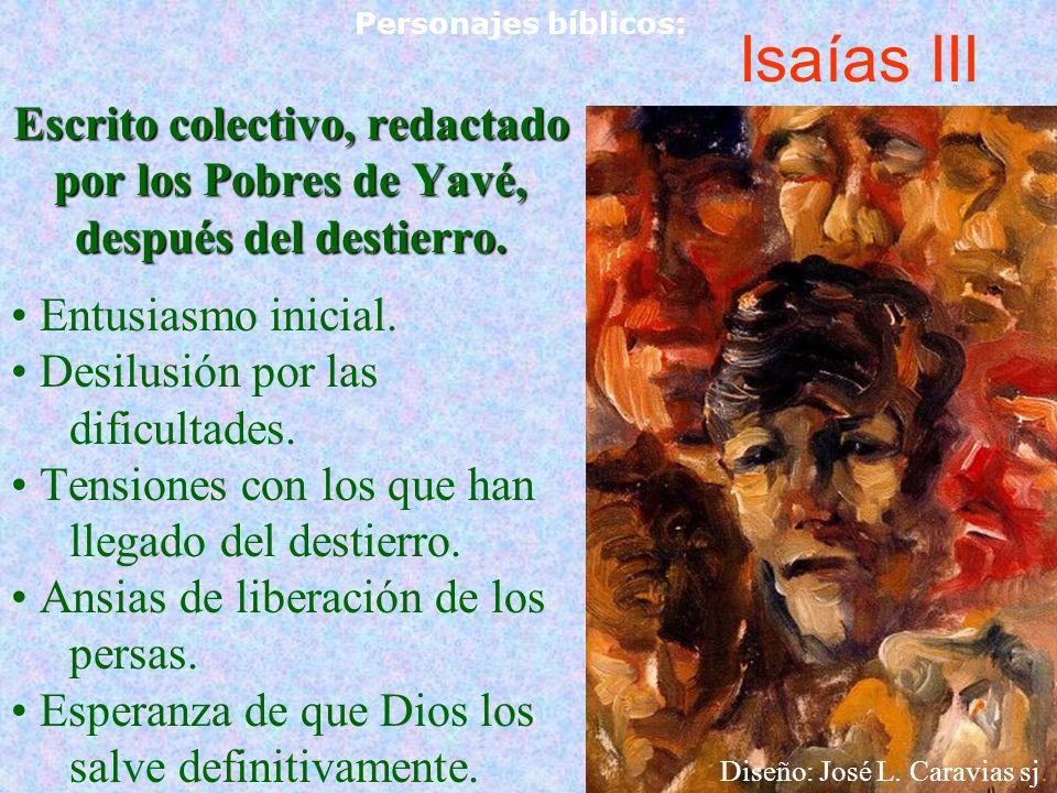 Isaías III Escrito colectivo, redactado por los Pobres de Yavé, después del destierro. Entusiasmo inicial. Desilusión por las dificultades. Tensiones