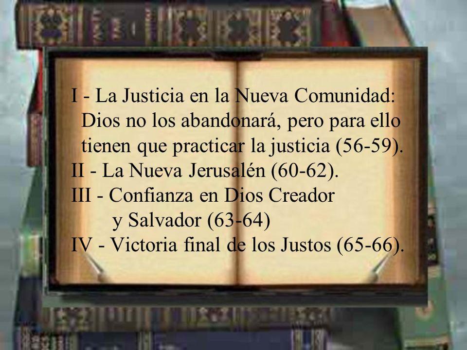 I - La Justicia en la Nueva Comunidad: Dios no los abandonará, pero para ello tienen que practicar la justicia (56-59). II - La Nueva Jerusalén (60-62