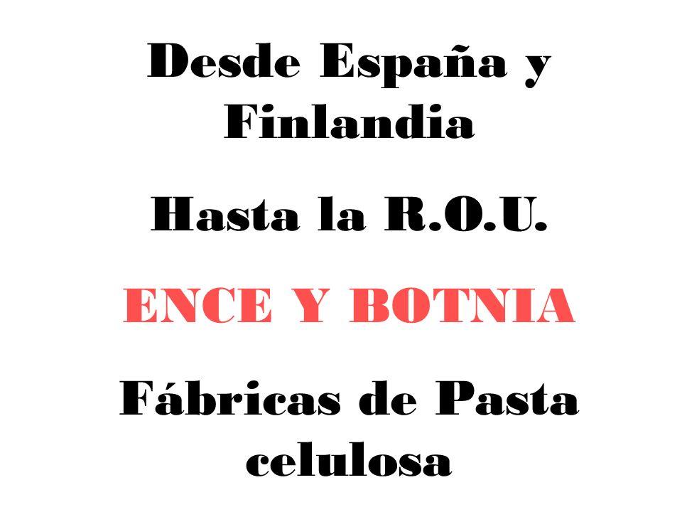 Desde España y Finlandia Hasta la R.O.U. ENCE Y BOTNIA Fábricas de Pasta celulosa