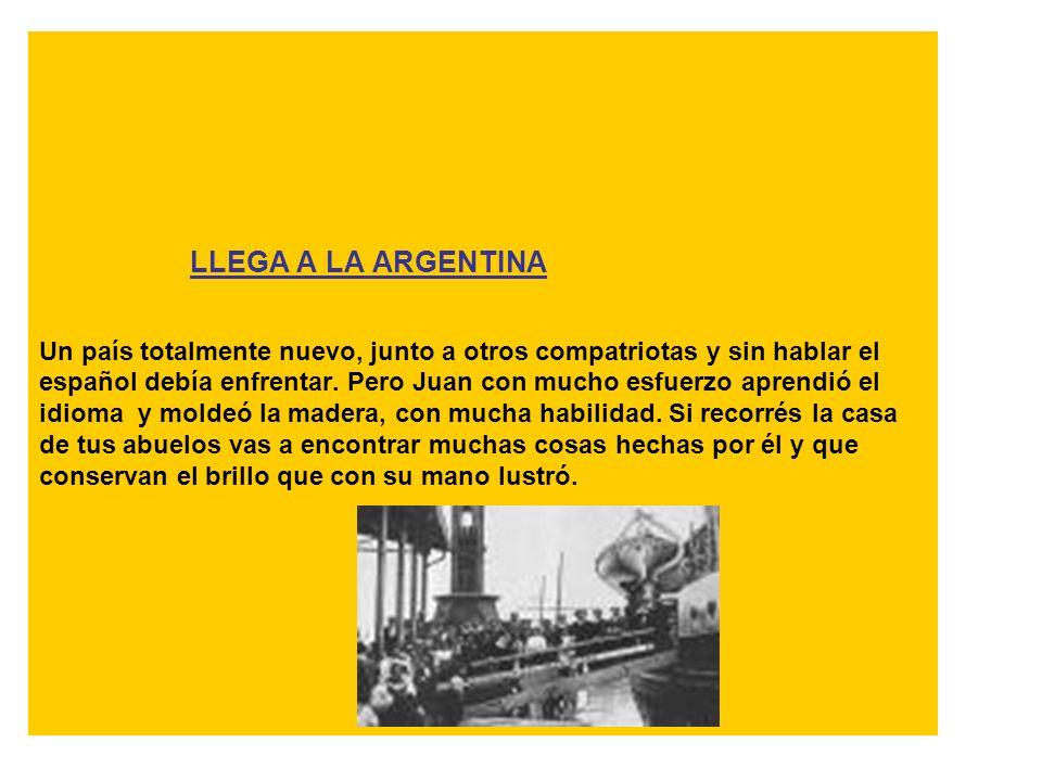 LLEGA A LA ARGENTINA Un país totalmente nuevo, junto a otros compatriotas y sin hablar el español debía enfrentar. Pero Juan con mucho esfuerzo aprend