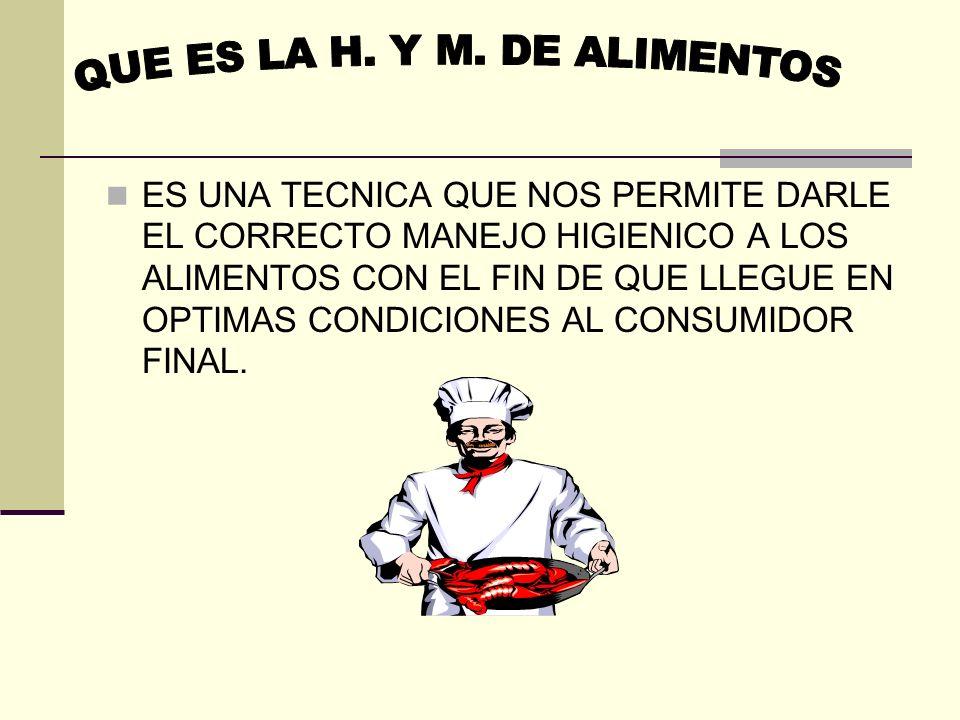 ES UNA TECNICA QUE NOS PERMITE DARLE EL CORRECTO MANEJO HIGIENICO A LOS ALIMENTOS CON EL FIN DE QUE LLEGUE EN OPTIMAS CONDICIONES AL CONSUMIDOR FINAL.