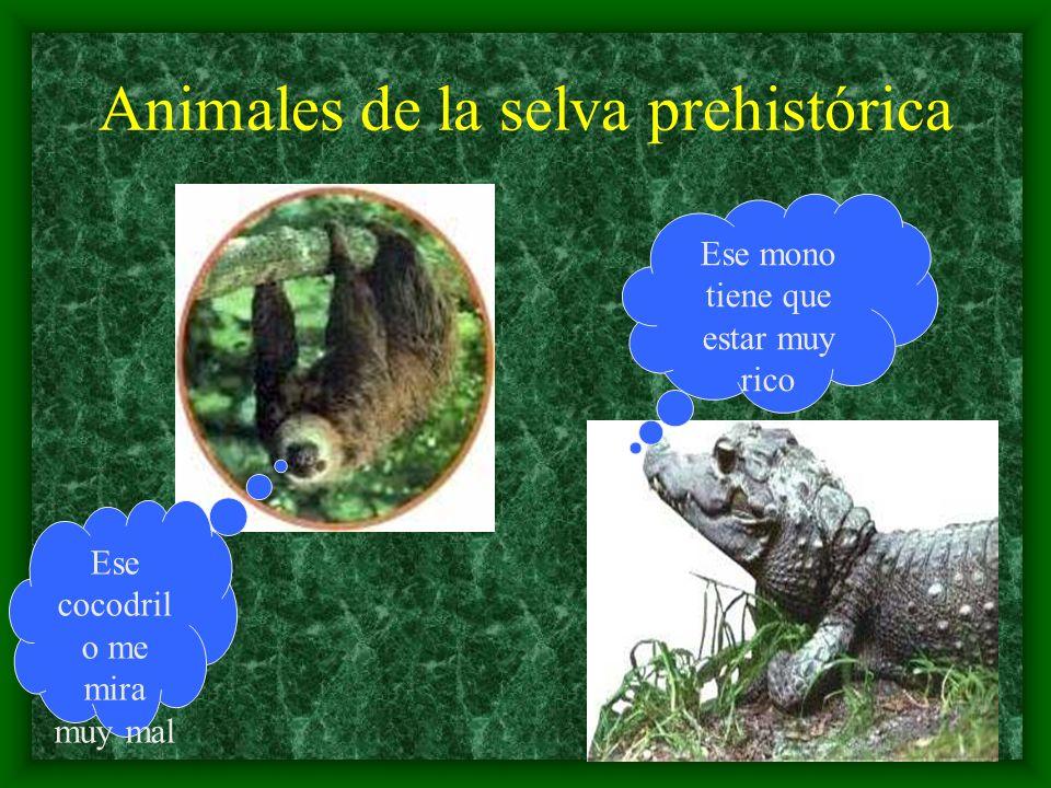 Animales de la selva prehistórica Ese cocodril o me mira muy mal Ese mono tiene que estar muy rico