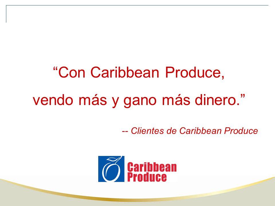 Con Caribbean Produce, vendo más y gano más dinero. -- Clientes de Caribbean Produce