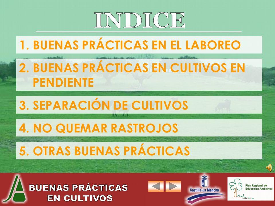 MENU 1. BUENAS PRÁCTICAS EN EL LABOREO 2. BUENAS PRÁCTICAS EN CULTIVOS EN PENDIENTE 4. NO QUEMAR RASTROJOS 3. SEPARACIÓN DE CULTIVOS 5. OTRAS BUENAS P
