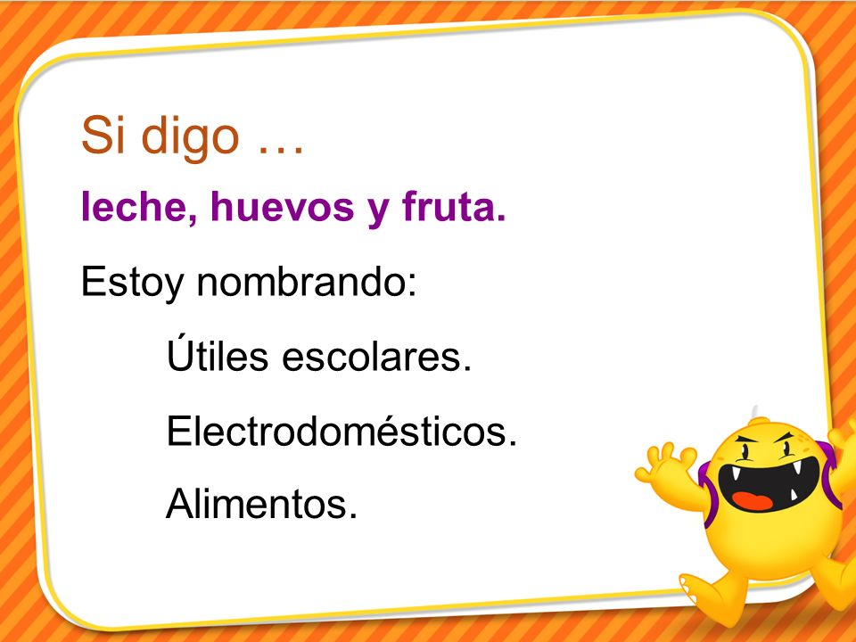 Si digo … leche, huevos y fruta. Estoy nombrando: Útiles escolares. Electrodomésticos. Alimentos.