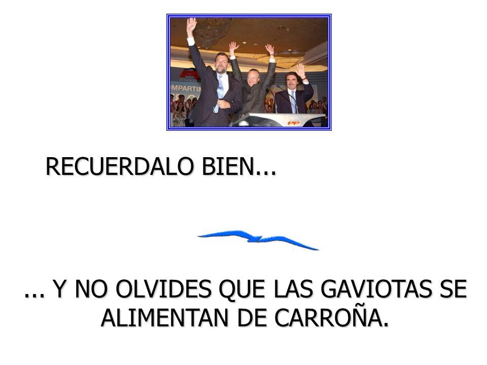 RECUERDALO BIEN...... Y NO OLVIDES QUE LAS GAVIOTAS SE ALIMENTAN DE CARROÑA.
