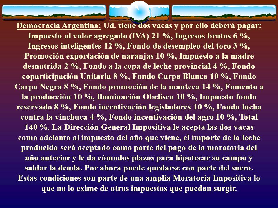 Democracia Argentina: Ud. tiene dos vacas y por ello deberá pagar: Impuesto al valor agregado (IVA) 21 %, Ingresos brutos 6 %, Ingresos inteligentes 1