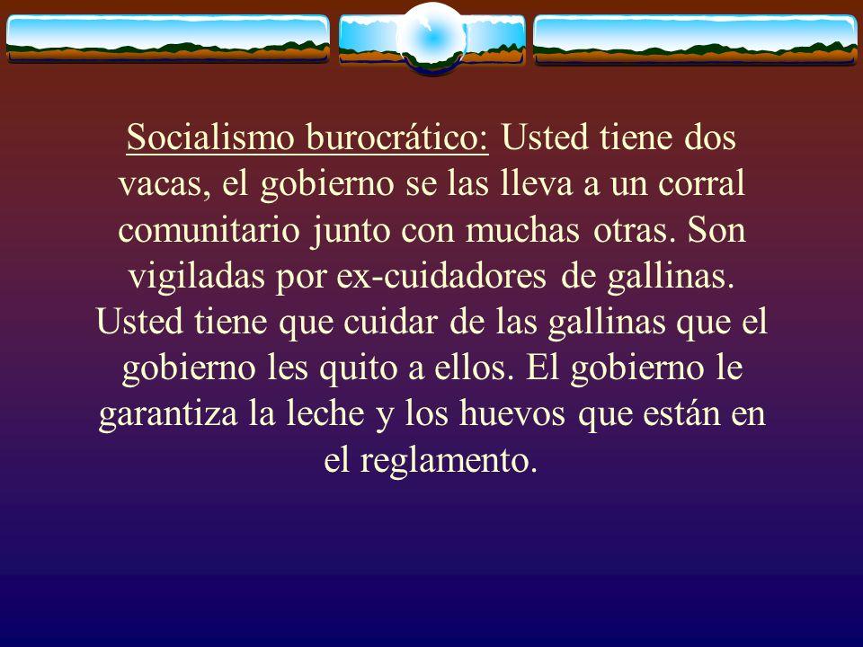 Socialismo burocrático: Usted tiene dos vacas, el gobierno se las lleva a un corral comunitario junto con muchas otras. Son vigiladas por ex-cuidadore