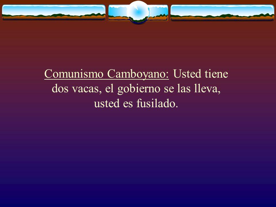 Comunismo Camboyano: Usted tiene dos vacas, el gobierno se las lleva, usted es fusilado.