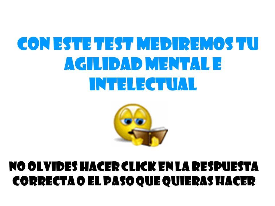 Con este test mediremos tu agilidad mental e intelectual No olvides hacer click en la respuesta correcta o el paso que quieras hacer