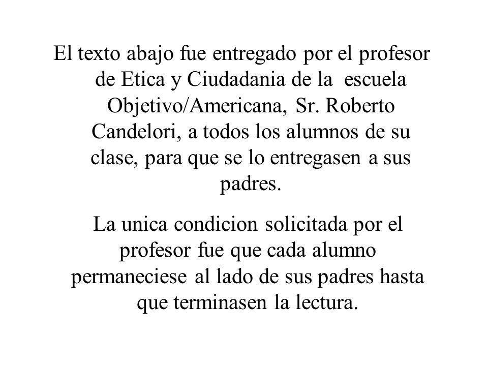 El texto abajo fue entregado por el profesor de Etica y Ciudadania de la escuela Objetivo/Americana, Sr.