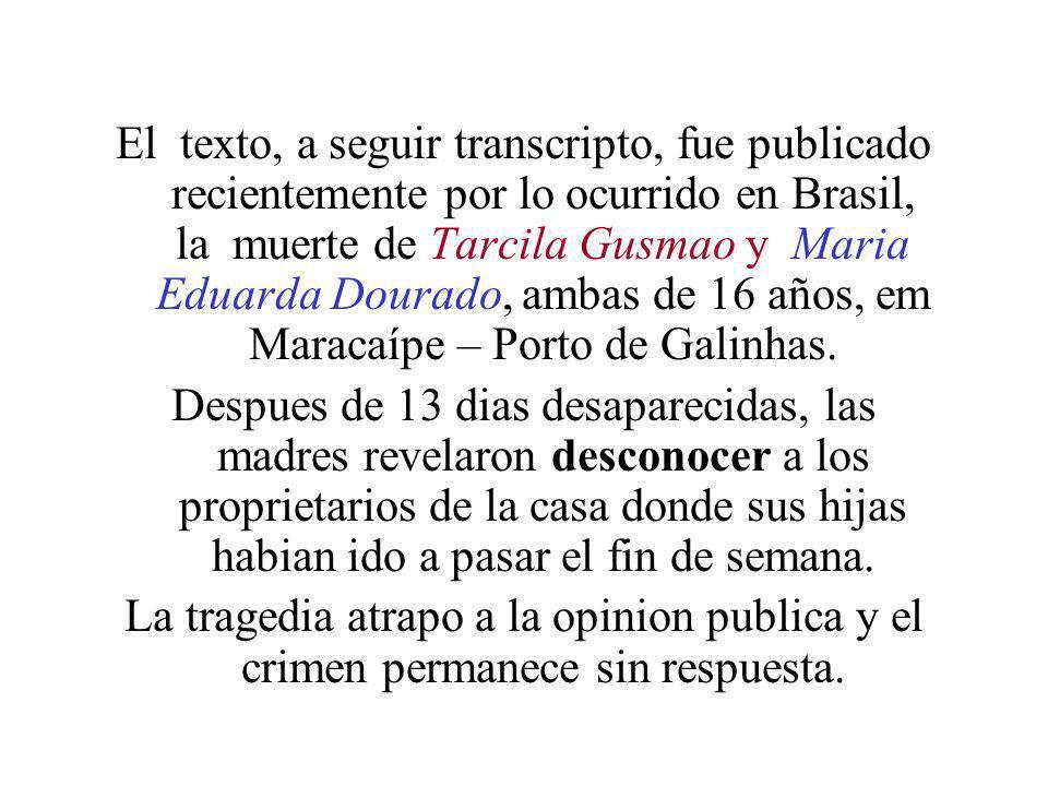 El texto, a seguir transcripto, fue publicado recientemente por lo ocurrido en Brasil, la muerte de Tarcila Gusmao y Maria Eduarda Dourado, ambas de 16 años, em Maracaípe – Porto de Galinhas.