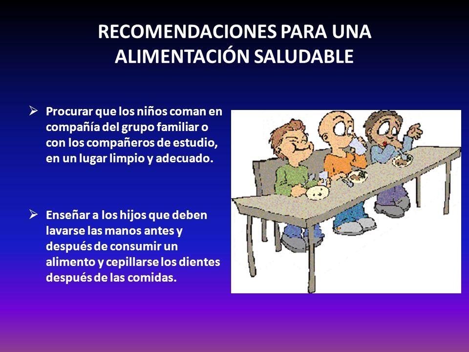 RECOMENDACIONES PARA UNA ALIMENTACIÓN SALUDABLE Procurar que los niños coman en compañía del grupo familiar o con los compañeros de estudio, en un lug