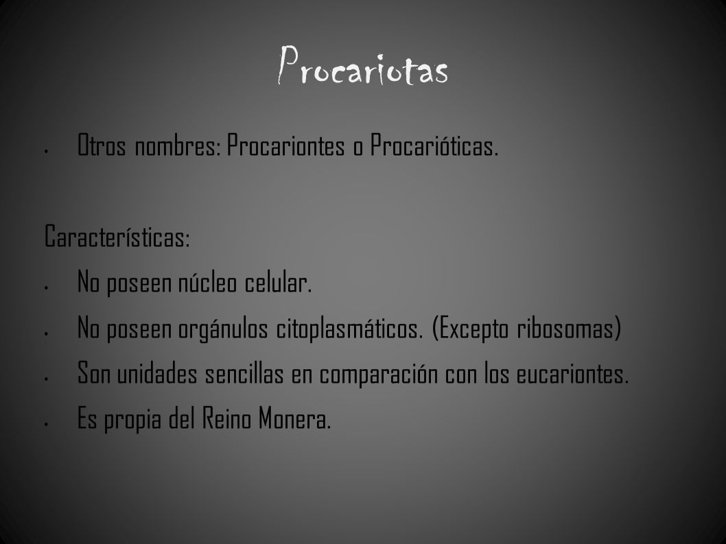 Procariotas Otros nombres: Procariontes o Procarióticas. Características: No poseen núcleo celular. No poseen orgánulos citoplasmáticos. (Excepto ribo