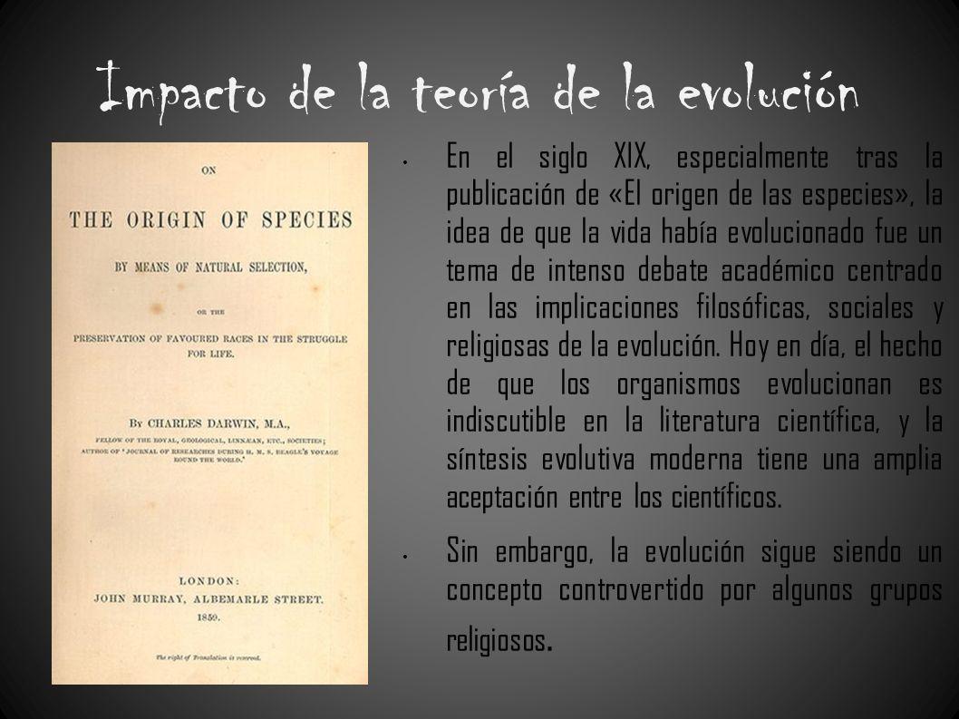 Impacto de la teoría de la evolución En el siglo XIX, especialmente tras la publicación de «El origen de las especies», la idea de que la vida había e