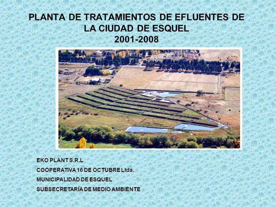 PLANTA DE TRATAMIENTOS DE EFLUENTES DE LA CIUDAD DE ESQUEL 2001-2008 EKO PLANT S.R.L COOPERATIVA 16 DE OCTUBRE Ltda. MUNICIPALIDAD DE ESQUEL SUBSECRET