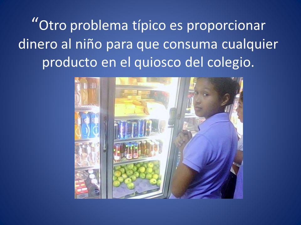 Otro problema típico es proporcionar dinero al niño para que consuma cualquier producto en el quiosco del colegio.