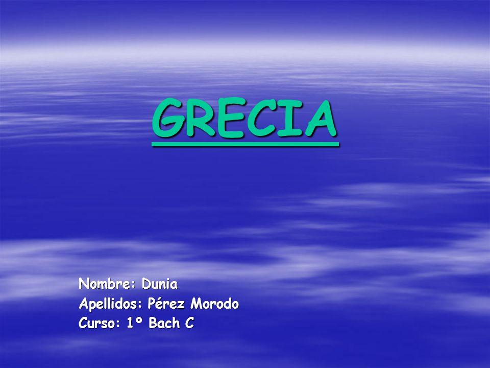 GRECIA Nombre: Dunia Apellidos: Pérez Morodo Curso: 1º Bach C