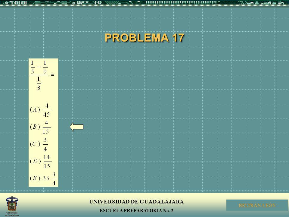 UNIVERSIDAD DE GUADALAJARA ESCUELA PREPARATORIA No. 2 BELTRÁN-LEÓN PROBLEMA 17