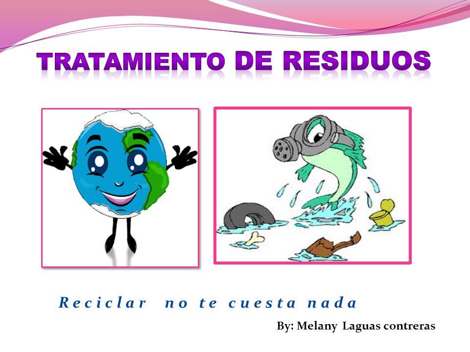 Reciclar no te cuesta nada By: Melany Laguas contreras