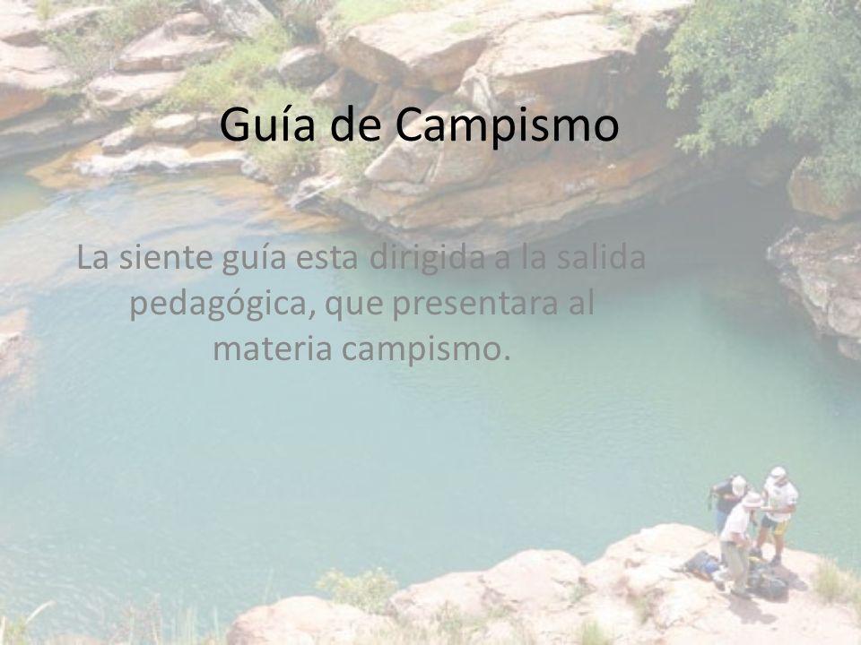 Guía de Campismo La siente guía esta dirigida a la salida pedagógica, que presentara al materia campismo.