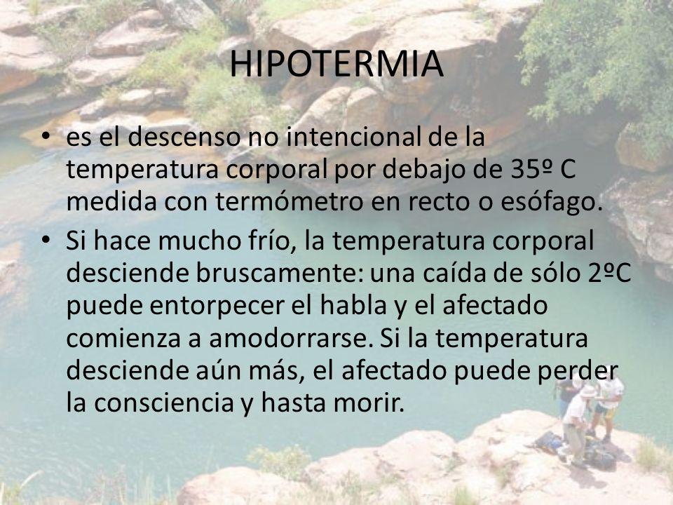 HIPOTERMIA es el descenso no intencional de la temperatura corporal por debajo de 35º C medida con termómetro en recto o esófago. Si hace mucho frío,