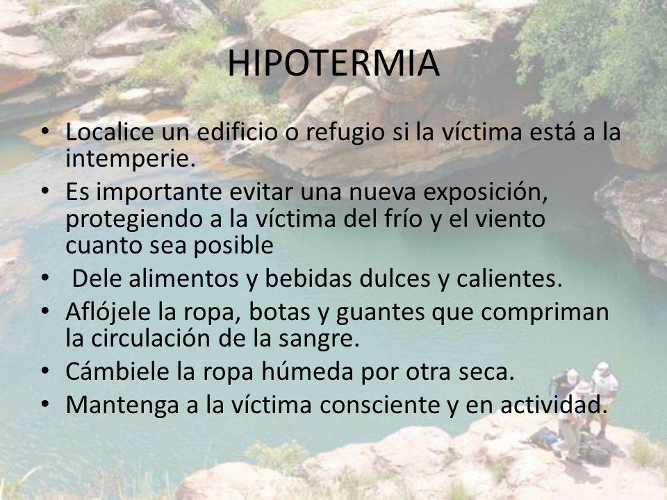 HIPOTERMIA Localice un edificio o refugio si la víctima está a la intemperie. Es importante evitar una nueva exposición, protegiendo a la víctima del