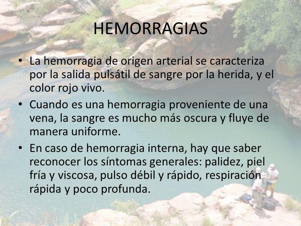 HEMORRAGIAS La hemorragia de origen arterial se caracteriza por la salida pulsátil de sangre por la herida, y el color rojo vivo. Cuando es una hemorr