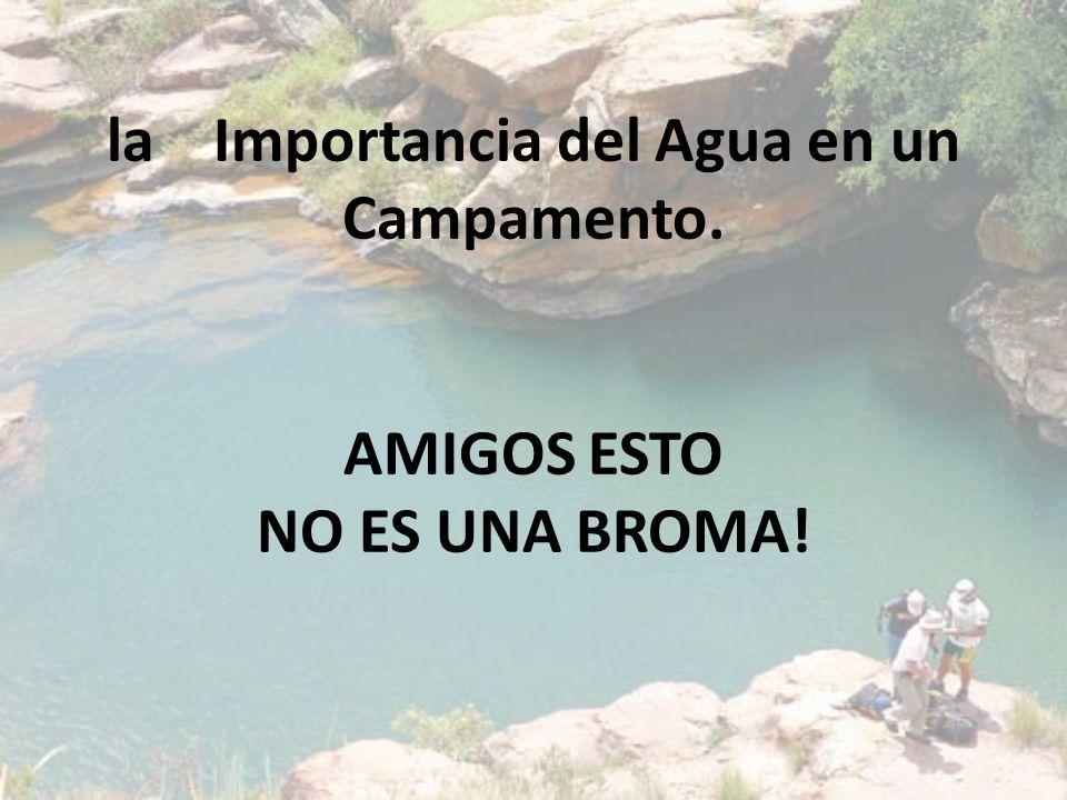 la Importancia del Agua en un Campamento. AMIGOS ESTO NO ES UNA BROMA!