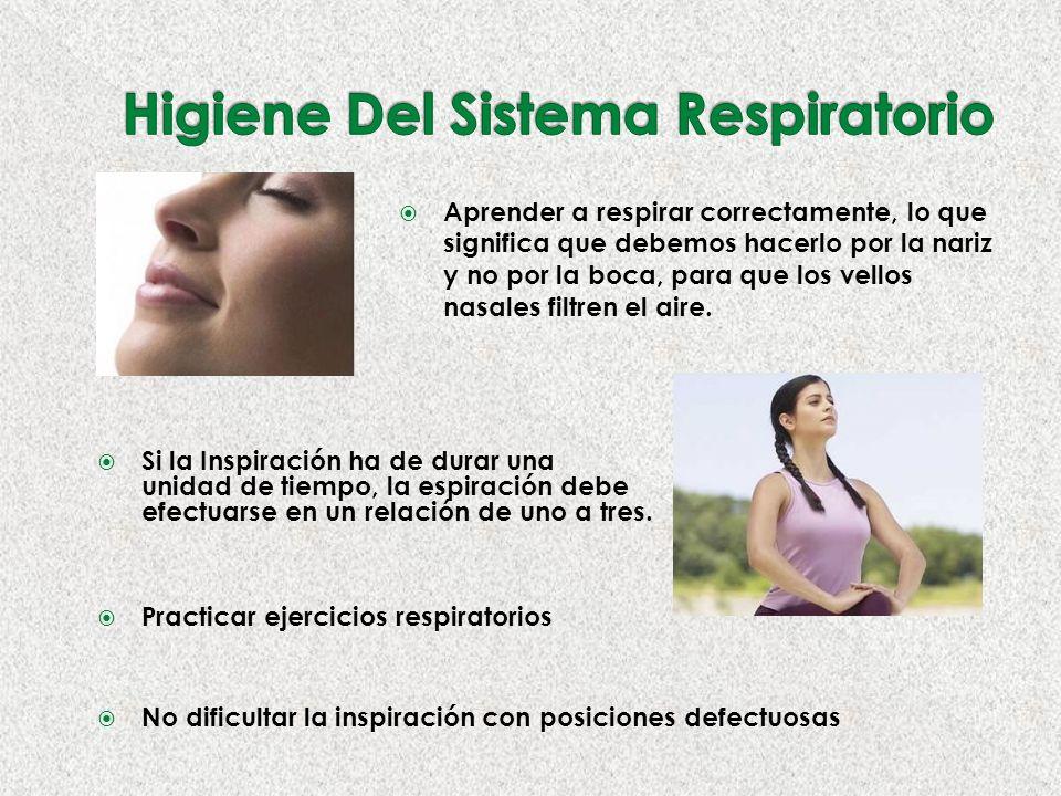 No dificultar la inspiración con posiciones defectuosas Aprender a respirar correctamente, lo que significa que debemos hacerlo por la nariz y no por la boca, para que los vellos nasales filtren el aire.