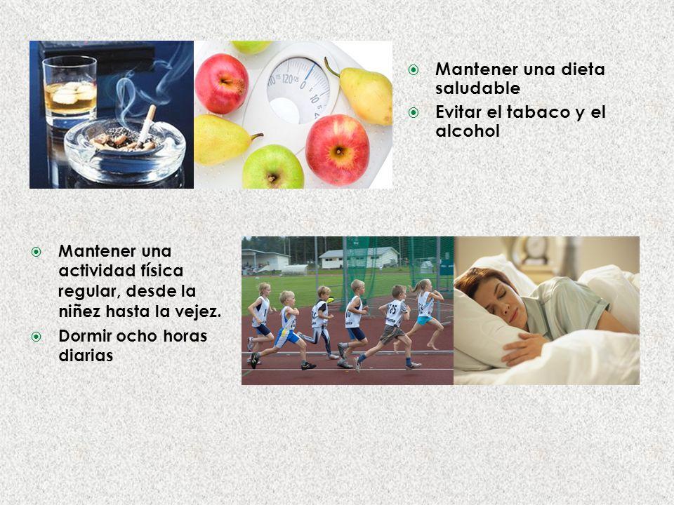 Mantener una dieta saludable Evitar el tabaco y el alcohol Mantener una actividad física regular, desde la niñez hasta la vejez.