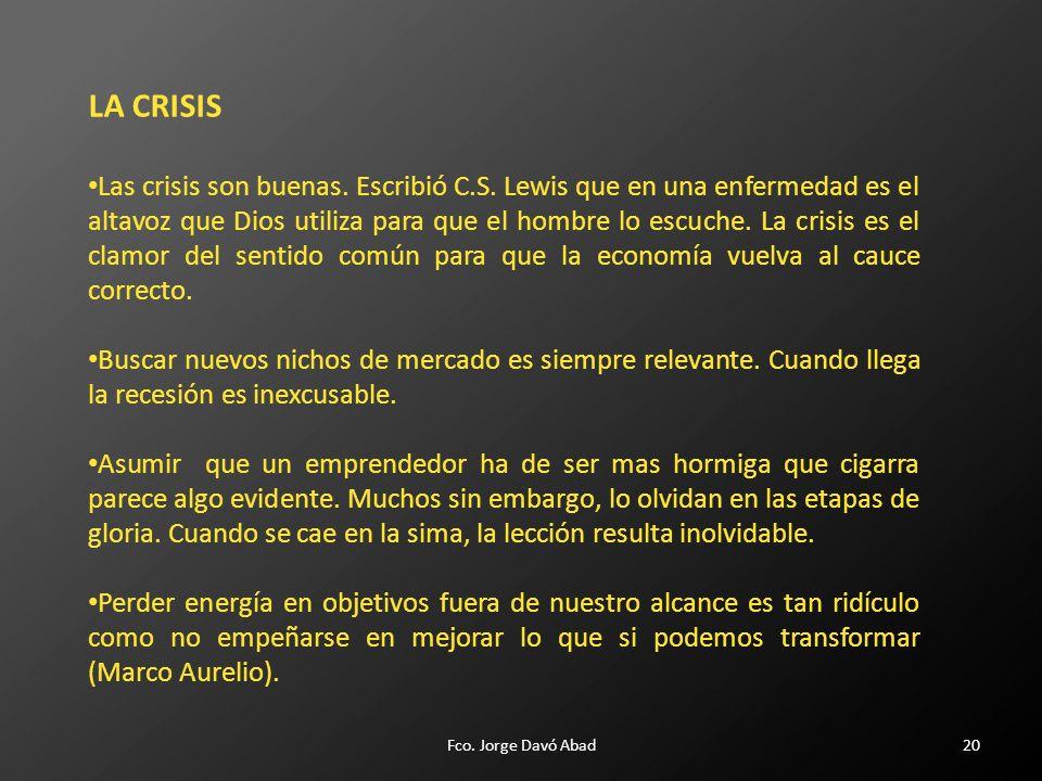 20 LA CRISIS Las crisis son buenas. Escribió C.S.