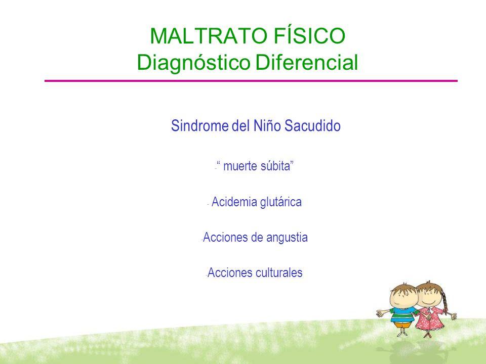 Sindrome del Niño Sacudido - muerte súbita - Acidemia glutárica - Acciones de angustia - Acciones culturales MALTRATO FÍSICO Diagnóstico Diferencial