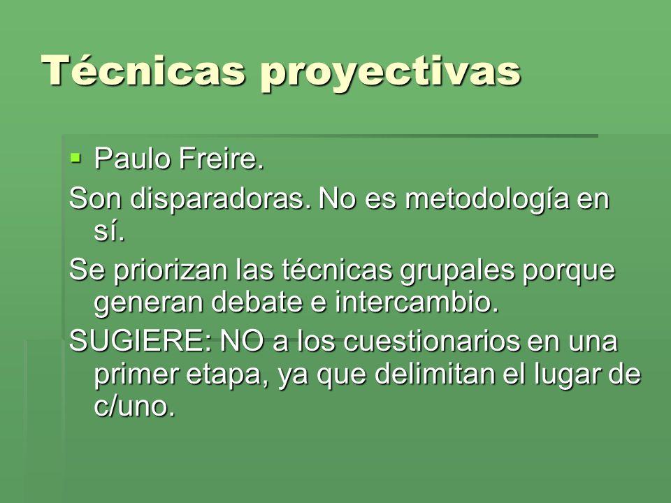 Técnicas proyectivas Paulo Freire.Paulo Freire. Son disparadoras.