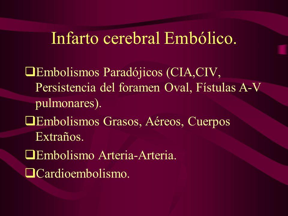 Infarto cerebral Embólico. Embolismos Paradójicos (CIA,CIV, Persistencia del foramen Oval, Fístulas A-V pulmonares). Embolismos Grasos, Aéreos, Cuerpo