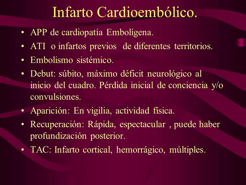 Infarto Cardioembólico. APP de cardiopatía Embolígena. ATI o infartos previos de diferentes territorios. Embolismo sistémico. Debut: súbito, máximo dé