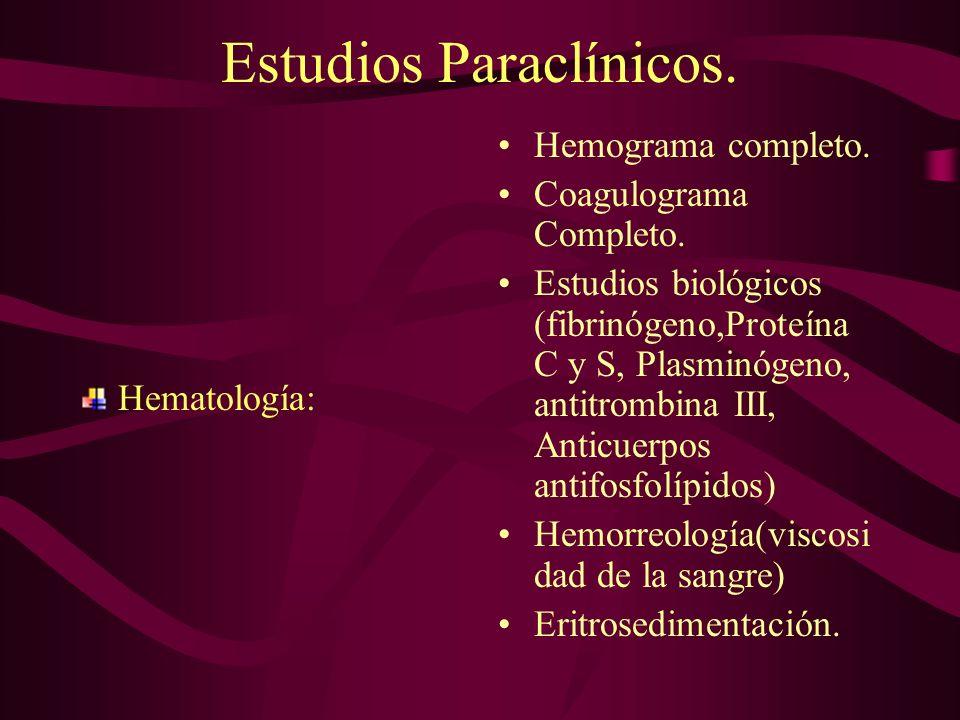 Estudios Paraclínicos. Hematología: Hemograma completo. Coagulograma Completo. Estudios biológicos (fibrinógeno,Proteína C y S, Plasminógeno, antitrom