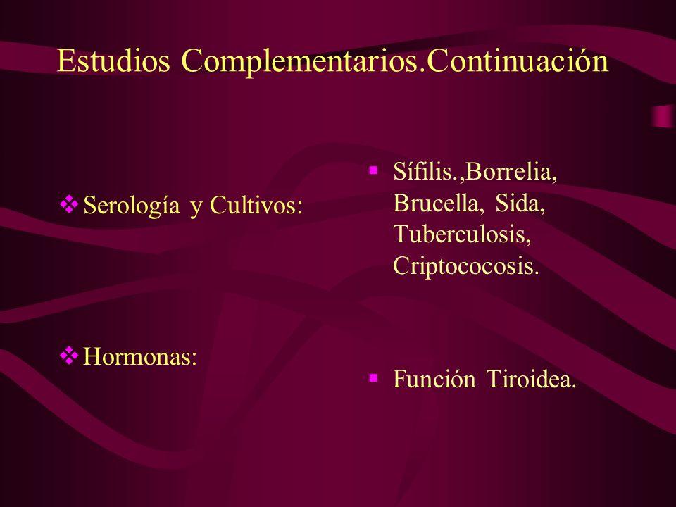 Estudios Complementarios.Continuación Serología y Cultivos: Hormonas: Sífilis.,Borrelia, Brucella, Sida, Tuberculosis, Criptococosis. Función Tiroidea