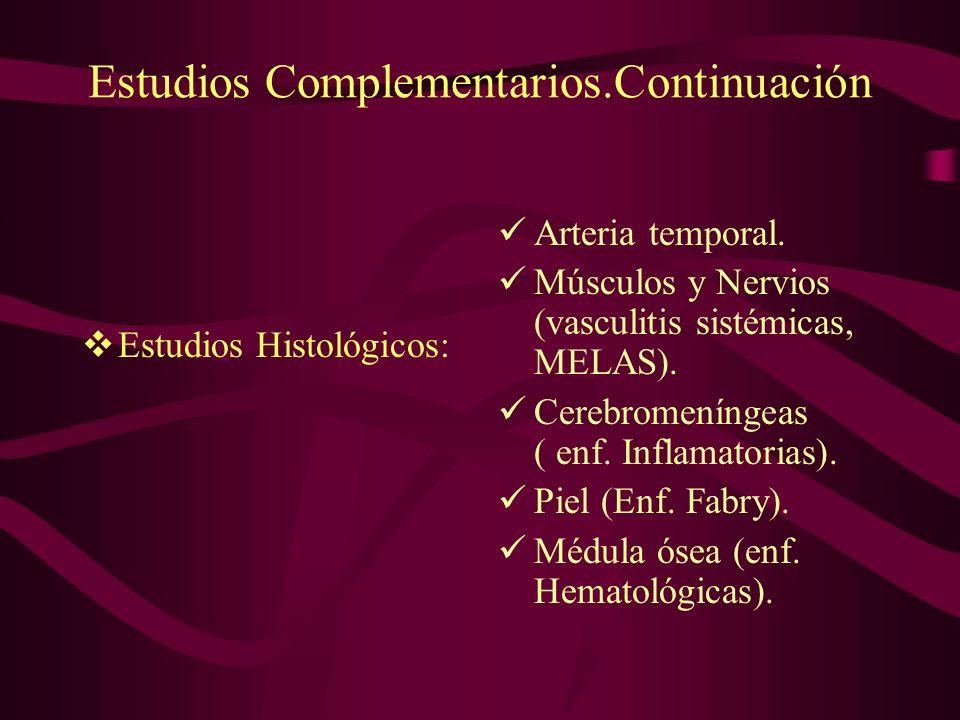 Estudios Complementarios.Continuación Estudios Histológicos: Arteria temporal. Músculos y Nervios (vasculitis sistémicas, MELAS). Cerebromeníngeas ( e