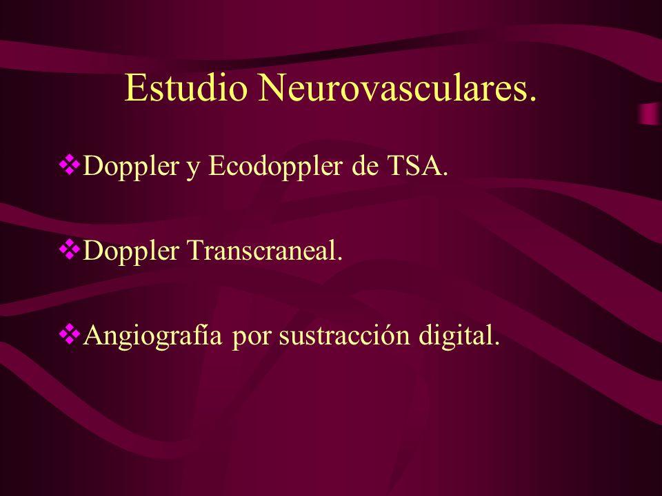 Estudio Neurovasculares. Doppler y Ecodoppler de TSA. Doppler Transcraneal. Angiografía por sustracción digital.