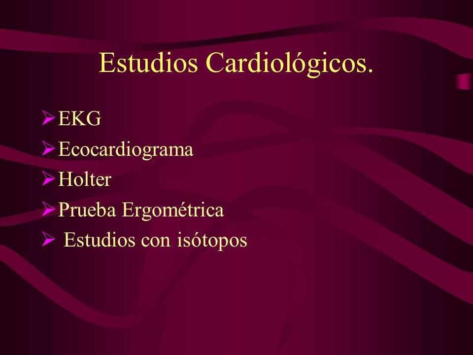 Estudios Cardiológicos. EKG Ecocardiograma Holter Prueba Ergométrica Estudios con isótopos