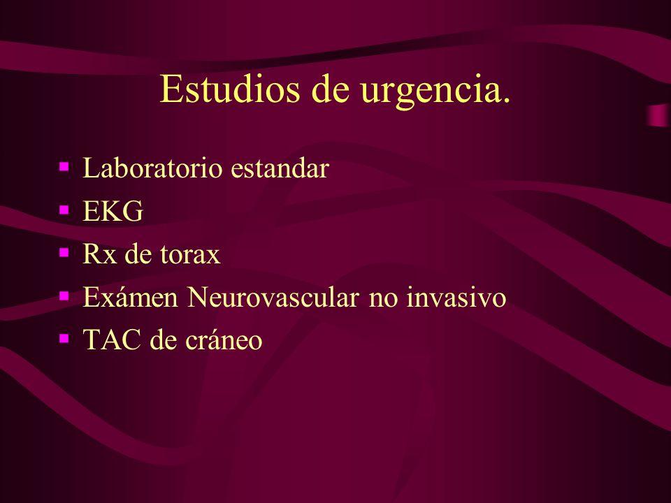 Estudios de urgencia. Laboratorio estandar EKG Rx de torax Exámen Neurovascular no invasivo TAC de cráneo