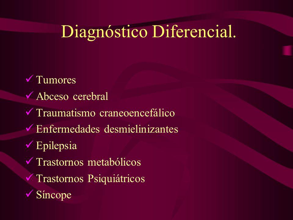 Diagnóstico Diferencial. Tumores Abceso cerebral Traumatismo craneoencefálico Enfermedades desmielinizantes Epilepsia Trastornos metabólicos Trastorno