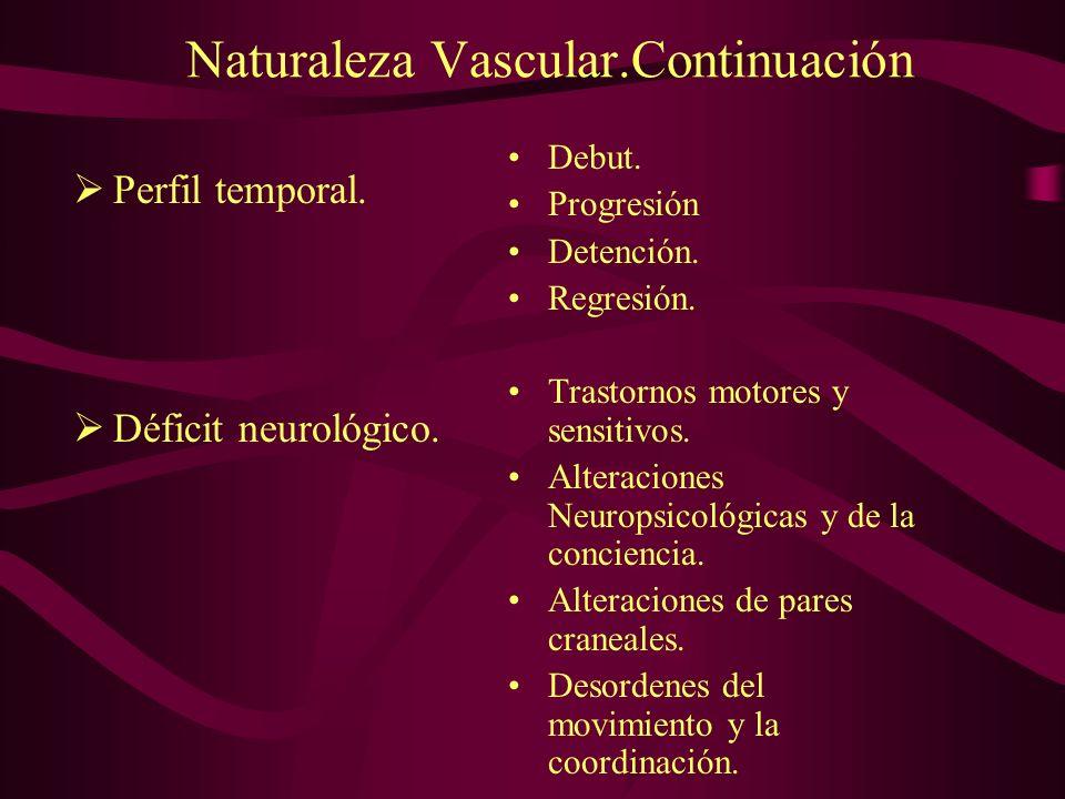 Naturaleza Vascular.Continuación Perfil temporal. Déficit neurológico. Debut. Progresión Detención. Regresión. Trastornos motores y sensitivos. Altera